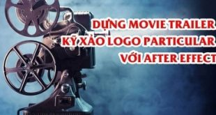 Khoá học Dựng Movie Trailer - kỹ xảo Logo Particular với After Effect
